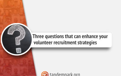 Three questions that can enhance your volunteer recruitment strategies